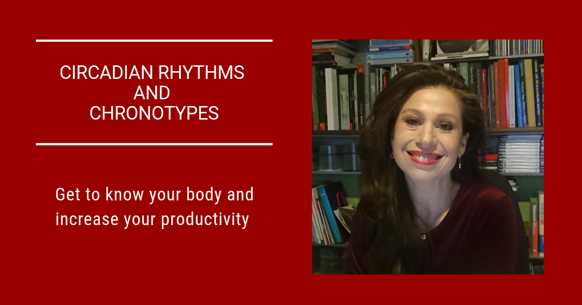 Chronotypes. Want to be more productive? Pay attention to your Circadian Rhythms.